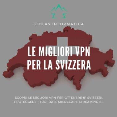 Le migliori VPN per la Svizzera: guida all'acquisto