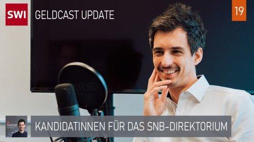 Geldcast Update: Kandidatinnen fürs SNB-Direktorium