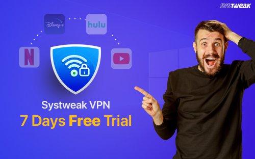 Systweak Announces 7 Days Fully Functional Trial Version of Systweak VPN - Windows Users