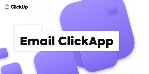 ClickUp Introduces Email App Feature