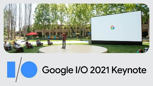 Google I/O 2021: The Biggest Announcements And Highlights