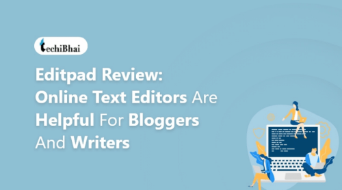 Editpad Review: Online Text Editors Are Helpful for Bloggers and Writers