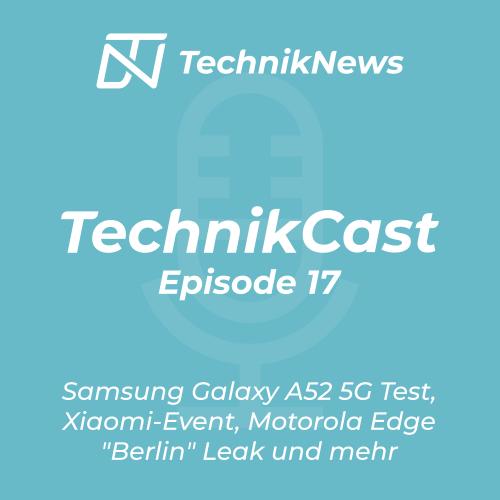 """TechnikCast #17: Samsung Galaxy A52 5G Test, Xiaomi-Event kommende Woche, Motorola Edge """"Berlin"""" Leak und mehr"""
