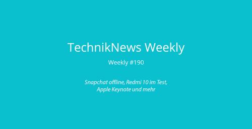 TechnikNews Weekly #190: Snapchat offline, Redmi 10 im Test, Apple Keynote und mehr