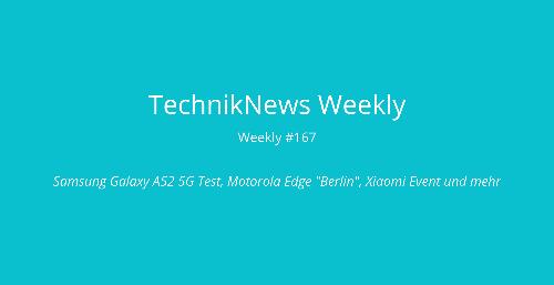 """TechnikNews Weekly #167: Samsung Galaxy A52 5G Test, Motorola Edge """"Berlin"""", Xiaomi Event und mehr"""