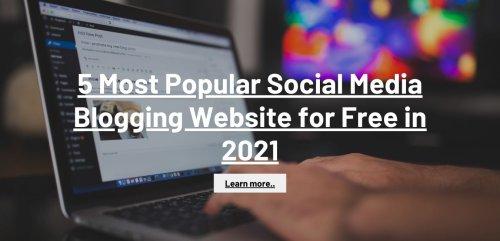 5 Most Popular Social Media Blogging Website for Free in 2021