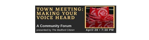 Town Meeting: Making Your Voice Heard ~ The First in a Series of Community Forms Sponsored by The Bedford Citizen
