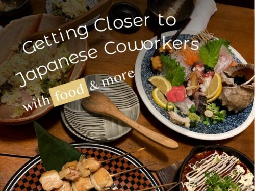 How can I be closer to my Japanese coworkers?
