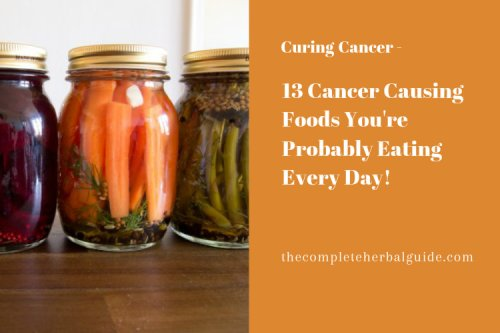 13 Cancer Causing Foods You're Probably Eating Every Day!
