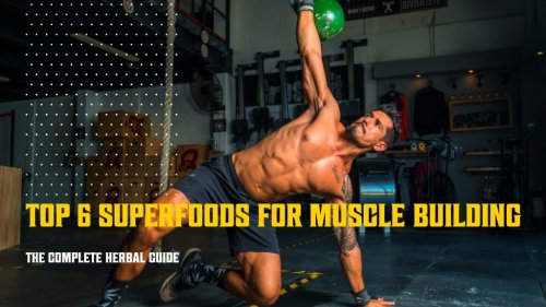 Top 6 Superfoods For Muscle Building