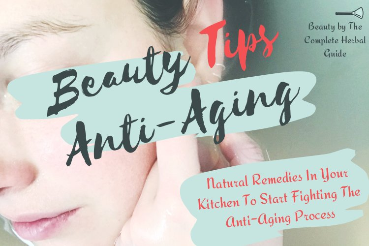 12 Beauty Tips: Natural Remedies In Your Kitchen To Start Fighting The Anti-Aging Process