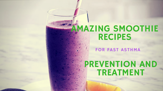 Smoothies for Asthma: Smoothie Recipes for Fast Asthma Prevention and Treatment