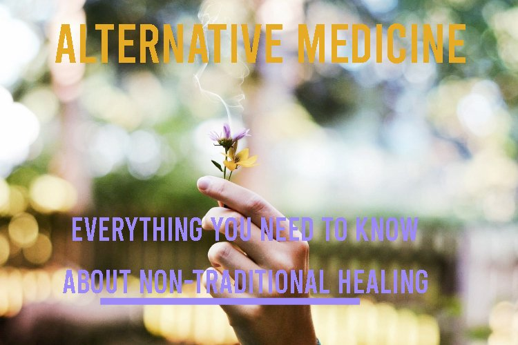 Alternative Medicine: A Step-by-Step Guide about Non-Traditional Healing
