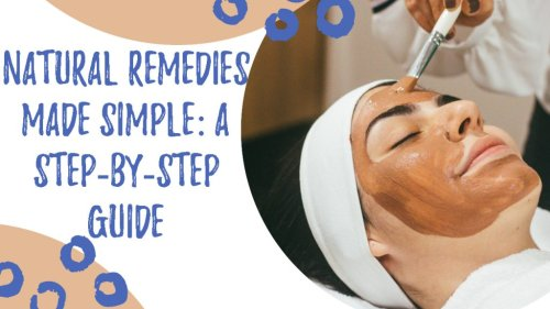 Natural Remedies Made Simple: A Step-by-Step Guide