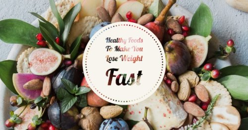 Healthy Foods to Help You Lose Weight Fast