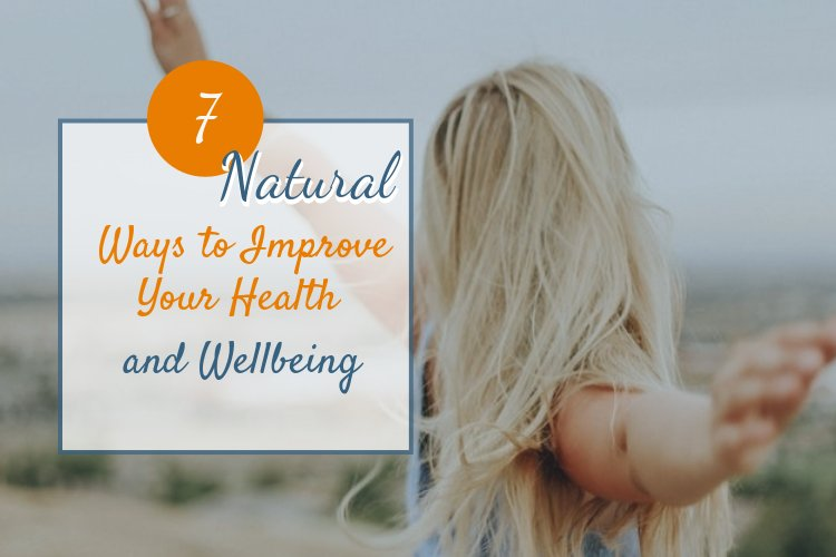 7 Natural Ways to Improve Your Health and Wellbeing