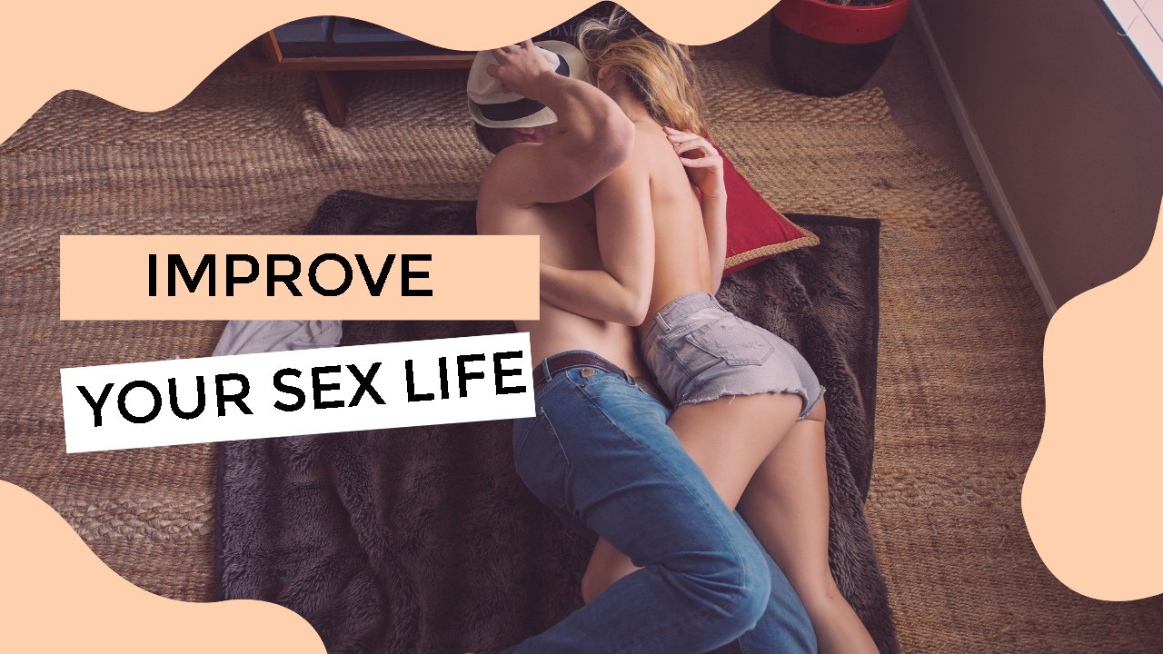 Here's Why Improving Your Health Will Also Improve Your Sex Life - The Complete Herbal Guide