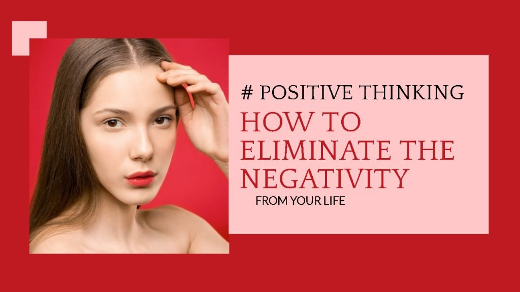 Positive Thinking Made Simple: Step-By-Step Guide Eliminate The Negativity From Your Life