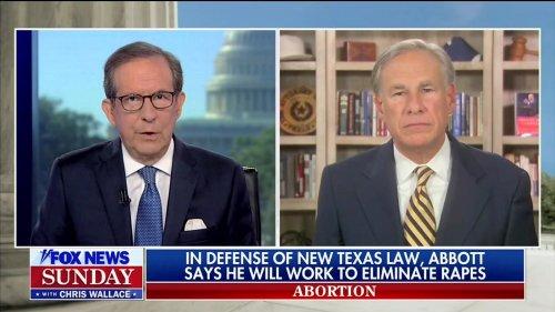 Chris Wallace Corners Texas Guv on His Insane 'Eliminate Rape' Defense of Abortion Ban