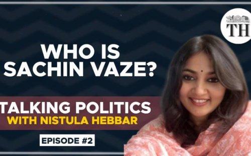 Talking Politics With Nistula Hebbar   The Sachin Vaze controversy