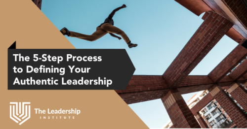 The 5-Step Process to Defining Authentic Leadership - The Leadership Institute