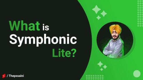 Lets Talk About The Symphonic Lite Distribution