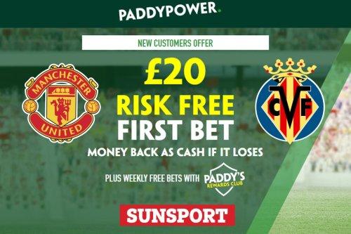 Man Utd vs Villarreal - Get £20 risk FREE BET on Champions League clash