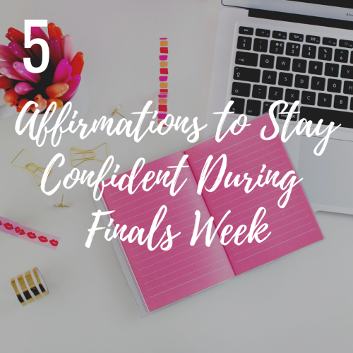 5 Affirmations to Stay Confident During Finals Week