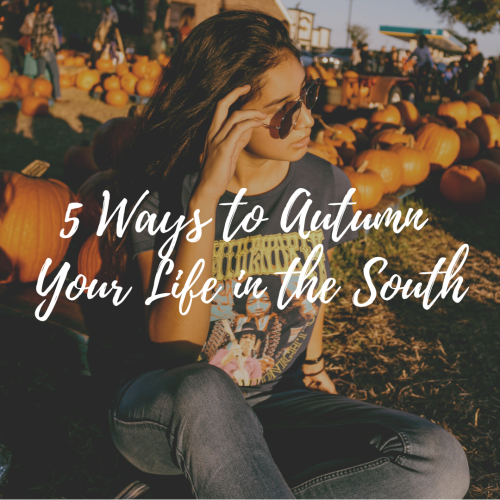 5 Ways to Autumn Your Life in the South