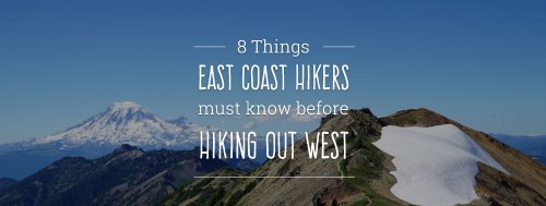 8 Things East Coast Hikers Must Know Before Hiking Out West