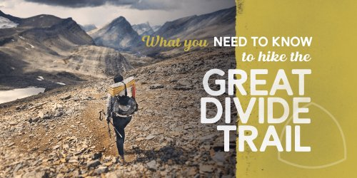 5 Things You Should Know Before Hiking the Great Divide Trail