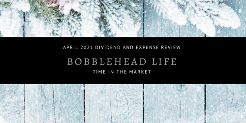 Dividend and Expense Review – April 2021 – Bobblehead Time