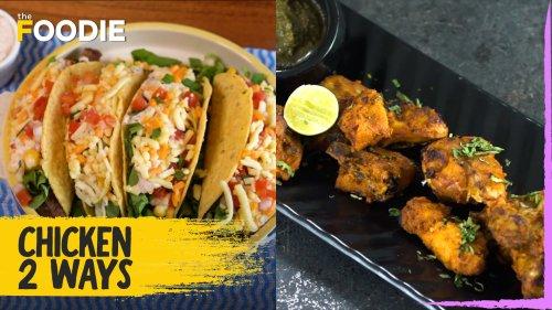 Chicken 2 Ways | Tandoori Chicken | Chicken Tacos | The Foodie