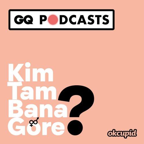 İlişkilerde En Çok Neleri Önemsiyoruz? | GQ Podcasts: Kim Tam Bana Göre?