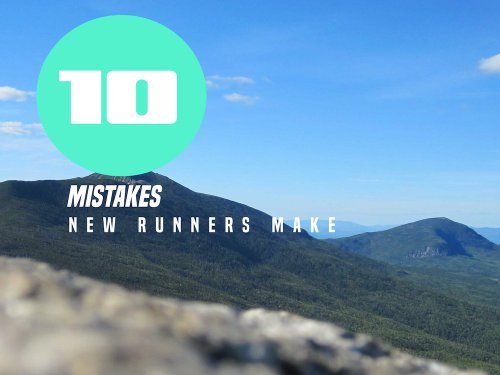 10 Mistakes New Runners Make and How to Avoid Them.