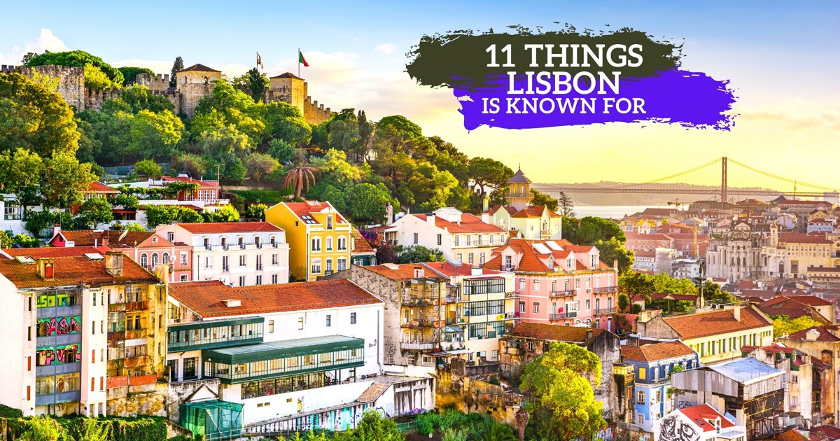 11 Things Lisbon Is Known For - Best Things To Do