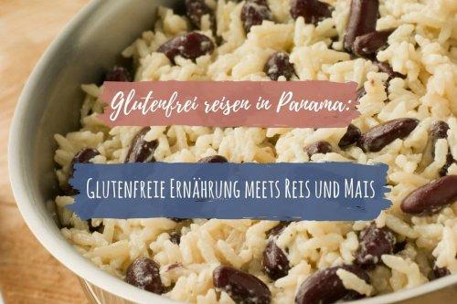 Glutenfrei reisen in Panama: Glutenfreie Ernährung meets Reis und Mais