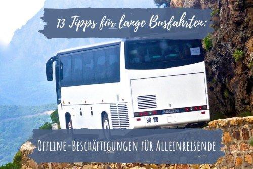 13 Tipps für lange Busfahrten: Offline-Beschäftigungen für Alleinreisende