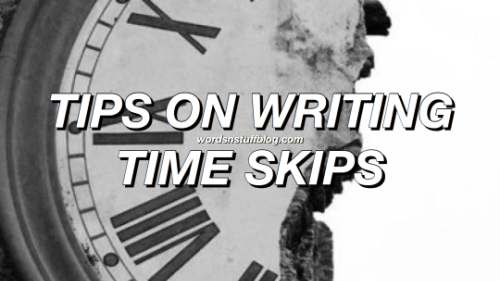 Tips On Writing Time Skips