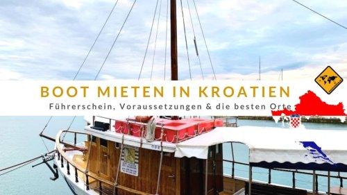 Boot mieten in Kroatien: Führerschein, Voraussetzungen & die besten Orte