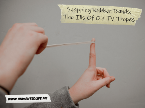 Snapping Rubber Bands: The Ills Of Old TV Tropes