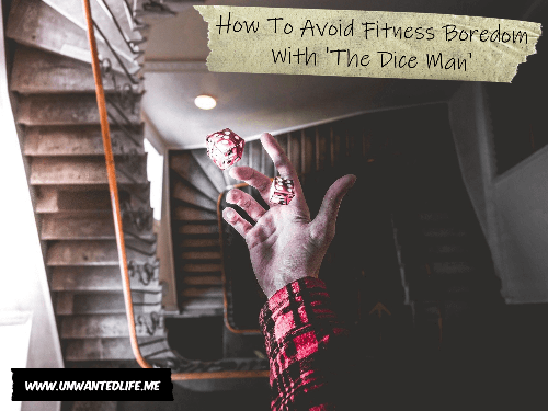 How To Avoid Fitness Boredom With 'The Dice Man'   Unwanted Life
