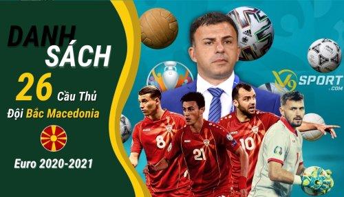 Danh Sách 26 Cầu Thủ Đội Hình Bắc Macedonia Euro 2020-2021