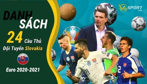 Danh Sách 24 Cầu Thủ Đội Hình Slovakia Euro 2020-2021