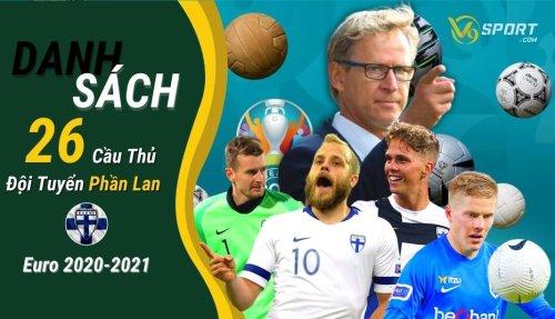 UEFA Công Bố 26 Cầu Thủ Đội Hình Phần Lan Euro 2020 – 2021
