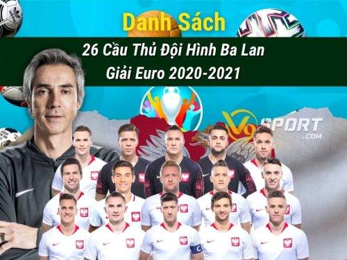 Danh Sách 26 Cầu Thủ Đội Hình Ba Lan Euro 2020-2021