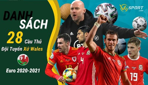 Danh Sách 28 Cầu Thủ Sơ Bộ Tuyển Xứ Wales Euro 2020 – 2021 - Mùa Giải Cuối của Bale ?! - V9SPORT - Chuyên Trang Tin Tức Thể Thao Sự Kiện