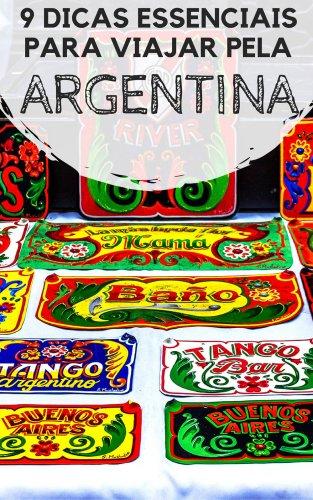 9 Dicas essenciais para viajar pela Argentina