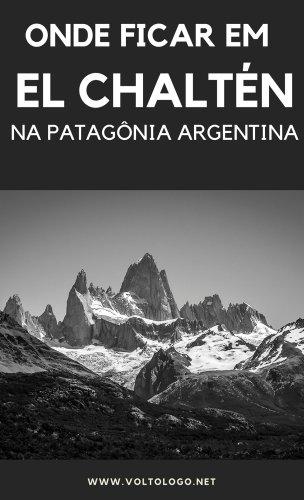 Onde ficar em El Chaltén, na Patagônia argentina: Dicas essenciais