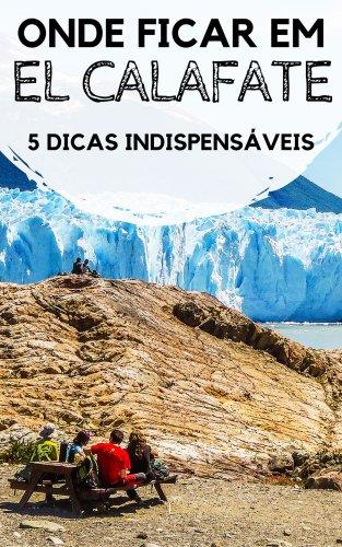 Onde ficar em El Calafate, na Argentina: 5 dicas indispensáveis